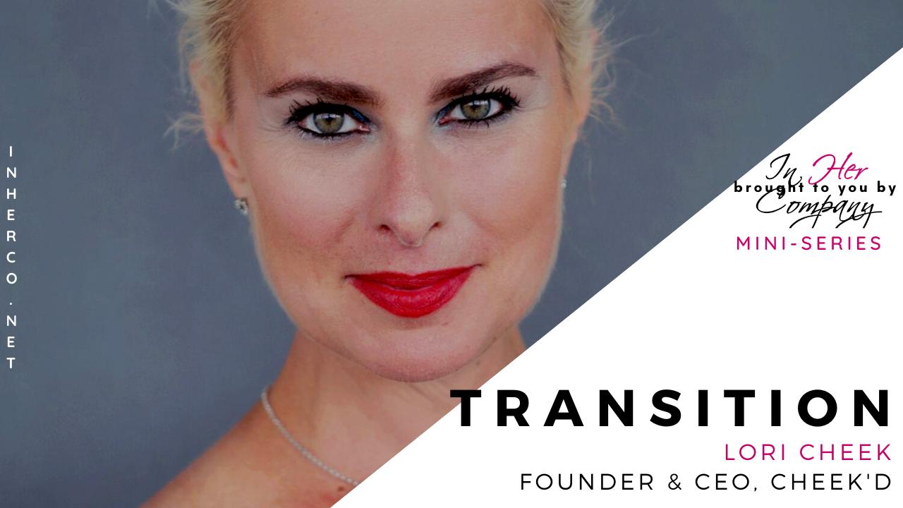 Transition Mini-series: Lori Cheek